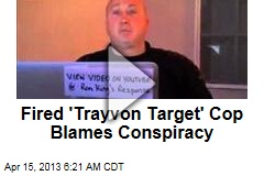 'Trayvon Target' Cop Blames Firing on Conspiracy
