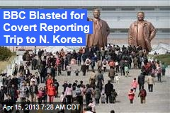 BBC Blasted for Covert Reporting Trip to N. Korea