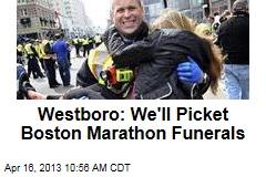 Westboro: We'll Picket Boston Marathon Funerals