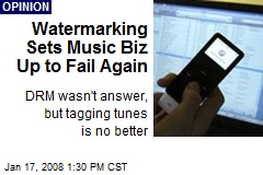 Watermarking Sets Music Biz Up to Fail Again
