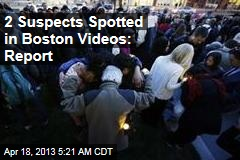 2 Suspects Spotted in Boston Video: Report