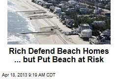 Rich Defend Beach Homes ... but Put Beach at Risk