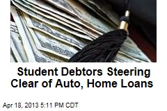 Student Debtors Steering Clear of Auto, Home Loans