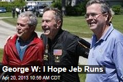 George W: I Hope Jeb Runs