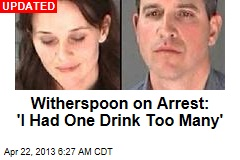 Witherspoon on Arrest: 'I Had One Drink Too Many'