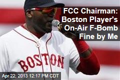 FCC Chairman: Boston Player's On-Air F-Bomb Fine by Me