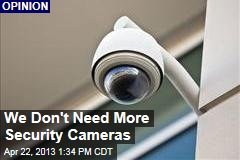 We Don't Need More Security Cameras