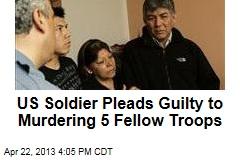 US Soldier Pleads Guilty to Murdering 5 Fellow Troops
