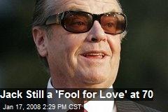 Jack Still a 'Fool for Love' at 70