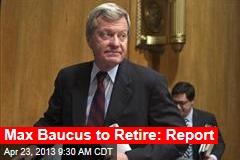 Max Baucus to Retire: Report