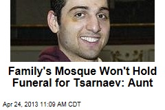 Family's Mosque Won't Hold Funeral for Tsarnaev: Aunt