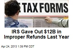IRS Gave Out $12B in Improper Refunds Last Year