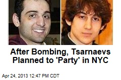 After Bombing, Tsarnaevs Planned to 'Party' in NYC