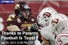 Thanks to Parents, Football Is Toast
