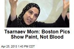 Tsarnaev Mom: Boston Pics Show Paint, Not Blood