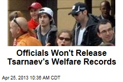 Officials Won't Release Tsarnaev's Welfare Records