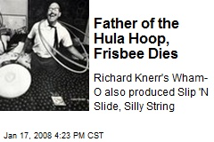 Father of the Hula Hoop, Frisbee Dies
