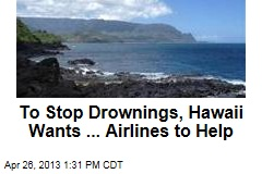 To Stop Drownings, Hawaii Wants ... Airlines to Help