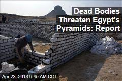 Dead Bodies Threaten Egypt's Pyramids: Report
