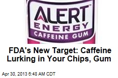 FDA's New Target: Caffeine Lurking in Your Chips, Gum