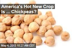 America's Hot New Crop Is ... Chickpeas?