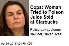 Cops: Woman Tried to Poison Juice Sold at Starbucks