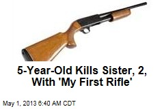 5-Year-Old Kills Sister, 2, With 'My First Rifle'