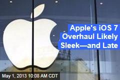 Apple's iOS 7 Overhaul Likely Sleek—and Late