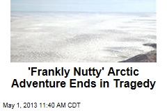 'Frankly Nutty' Arctic Adventure Ends in Tragedy