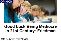 Good Luck Being Mediocre in 21st Century: Friedman