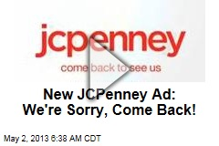 New JCPenney Ad: We're Sorry, Come Back!