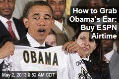 How to Grab Obama's Ear: Buy ESPN Airtime