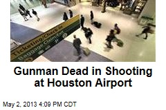 Gunman Injured in Shooting at Houston Airport