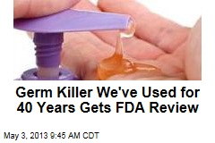 Germ Killer We've Used for 40 Years Gets FDA Review