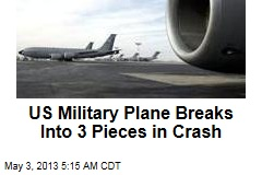 US Military Plane Breaks Into 3 Pieces in Crash
