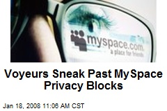 Voyeurs Sneak Past MySpace Privacy Blocks