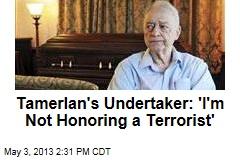Tamerlan's Undertaker: 'I'm Not Honoring a Terrorist'