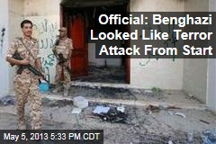 Official: Benghazi Looked Like Terrorist Attack From Beginning