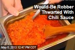 Would-Be Robber Thwarted With Chili Sauce