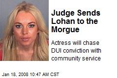 Judge Sends Lohan to the Morgue