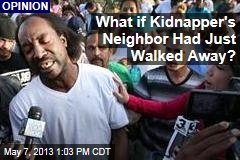 What if Kidnapper's Neighbor Had Just Walked Away?