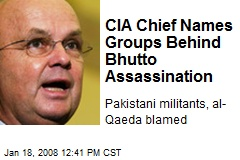 CIA Chief Names Groups Behind Bhutto Assassination