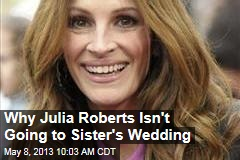 Why Julia Roberts Isn't Going to Sister's Wedding