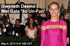 Gwyneth Deems Met Gala 'So Un-Fun'