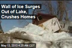 Wall of Ice Crushes Homes in Canada