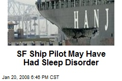 SF Ship Pilot May Have Had Sleep Disorder