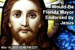 Would-Be Florida Mayor Endorsed by ... Jesus