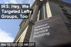 IRS: Hey, We Targeted Lefty Groups, Too