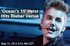 'Ocean's 11' Heist Hits Bieber Venue, Nets $330K