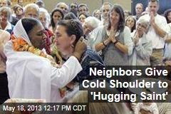Neighbors Give Cold Shoulder to 'Hugging Saint'